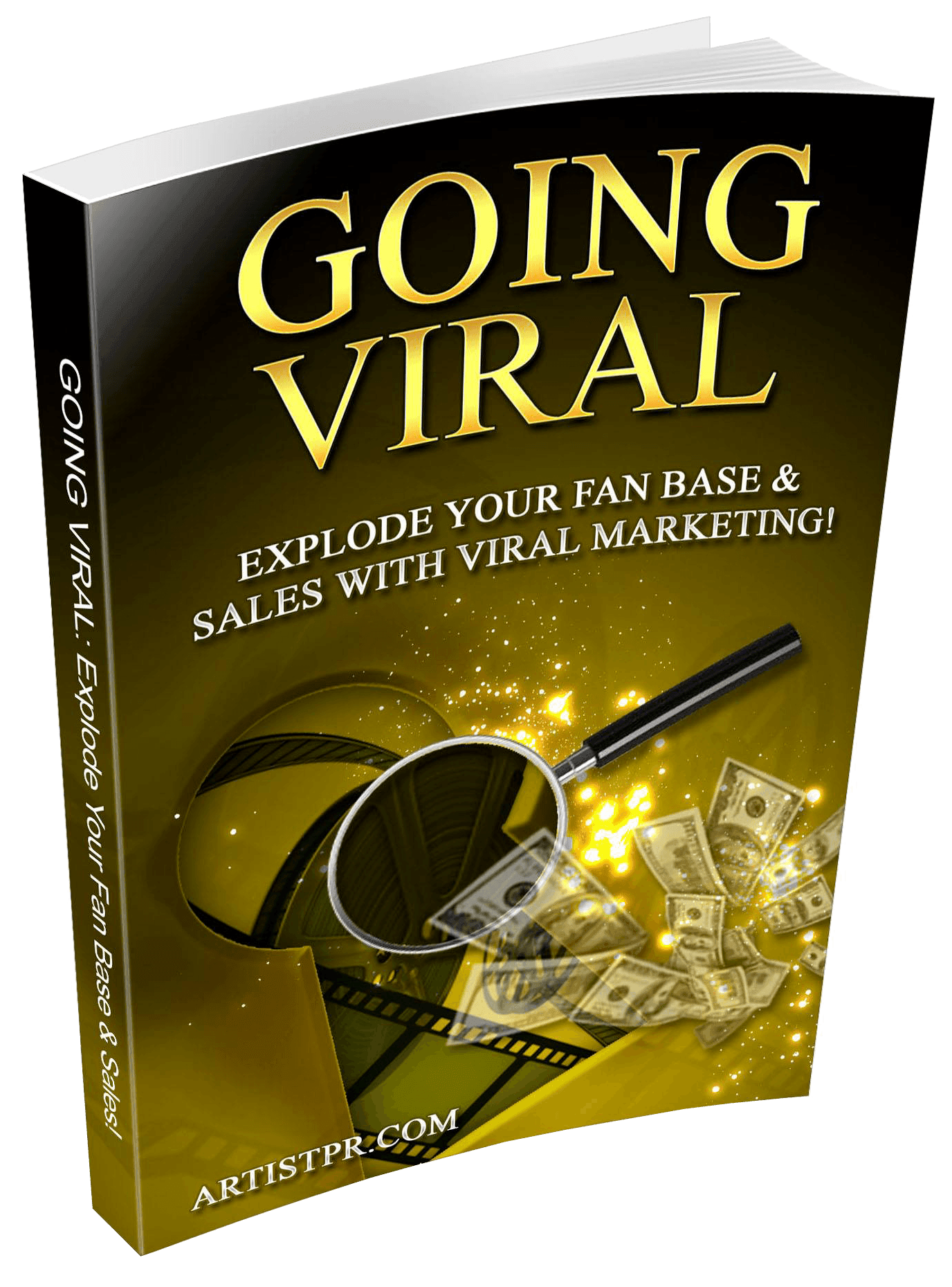 Going Viral: Explode Your Fan Base & Sales With Viral Marketing